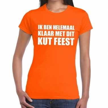 Ik ben helemaal klaar met dit kutfeest dames t-shirt oranje