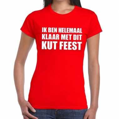 Ik ben helemaal klaar met dit kutfeest dames t-shirt rood