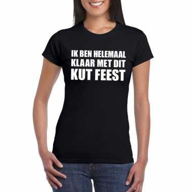 Ik ben helemaal klaar met dit kutfeest dames t-shirt zwart
