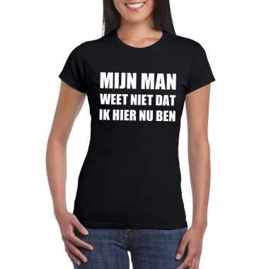 Mijn man weet niet dat ik hier nu ben dames t-shirt zwart