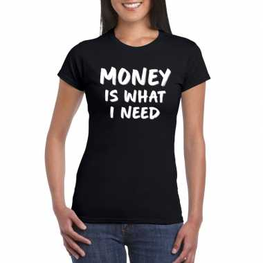 Money is what i need tekst t-shirt zwart dames