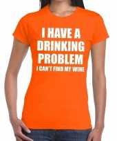 Drinking problem wine tekst t-shirt oranje dames