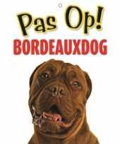 Honden waakbord pas op bordeauxdog 21 x 15 cm